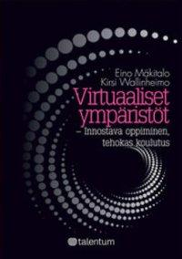 Virtuaaliset ympäristöt : innostava oppiminen, tehokas koulutus