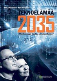 Teknoelämää 2035 : miten teknologia muuttaa tulevaisuuttamme?
