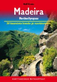 Madeira : retkeilyopas : 50 kauneinta reittiä levadoilla ja vuoristossa