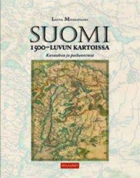 Suomi 1500-luvun kartoissa : kuvauksia ja paikannimiä
