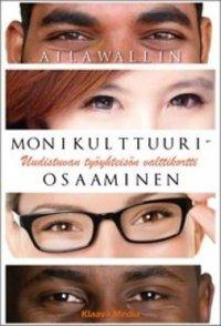 Monikulttuuriosaaminen : uudistuvan työyhteisön valttikortti / Aila Wallin