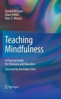 Teaching mindfulness : a practical guide for clinicians and educators