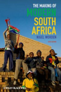 The making of modern South Africa : conquest, apartheid, democracy