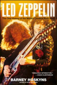 Led Zeppelin : the oral history of the world's greatest rock band / Barney Hoskyns