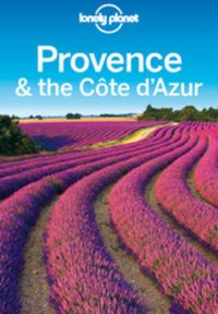 Lonely Planet Provence & the Cote d'Azur : Travel Guide
