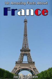 101 Amazing Facts About France : Countries of the World