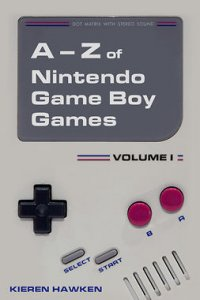 The A-Z of Nintendo Game Boy Games: Volume 1 : The A-Z of Retro Gaming