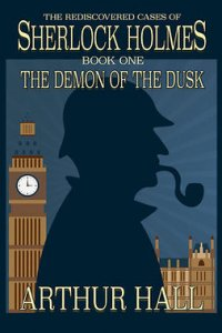The Demon of the Dusk : The Rediscovered Cases of Sherlock Holmes