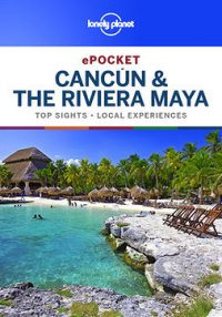 Lonely Planet Pocket Cancun & the Riviera Maya : Travel Guide