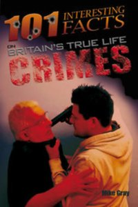 101 Interesting Facts on Britain's True Life Crimes : Apex 101 Interesting Facts
