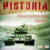 Miten kylmä sota käytiin : Historia