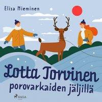 Lotta Torvinen porovarkaiden jäljillä : Lotta Torvinen