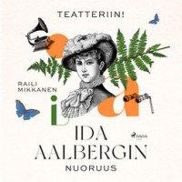 Teatteriin! Ida Aalbergin nuoruus : Suomen historian nuoria merkkinaisia