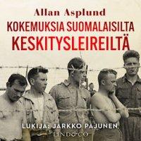 Kokemuksia suomalaisilta keskitysleireiltä : tositarinoita sodista