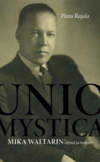 Unio mystica : Mika Waltarin elämä ja teokset