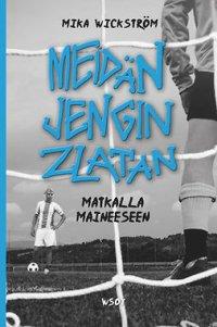 Meidän jengin Zlatan - matkalla maineeseen