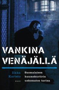 Vankina Venäjällä: Suomalaisen huumekuriirin uskomaton tarina