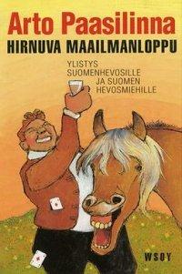 Hirnuva maailmanloppu: Ylistys suomenhevosille ja Suomen hevosmiehille