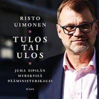 Tulos tai ulos: Juha Sipilän myrskyisä pääministerikausi