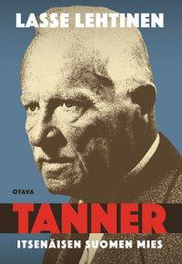 Tanner: Itsenäisen Suomen mies