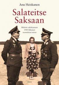 Salateitse Saksaan: Hitlerin valtakuntaan 1944 lähteneet suomalaiset naiset