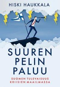 Suuren pelin paluu: Suomen tulevaisuus kriisien maailmassa