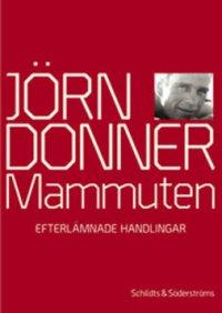 Mammuten, eller Jörn Donners efterlämnade handlingar. Första delen : om illamåendets historia i Finland