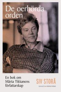 De oerhörda orden: en bok om Märta Tikkanens författarskap