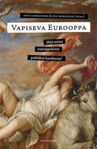 Vapiseva Eurooppa: Mitä seuraa eurooppalaisen politiikan kaaoksesta?