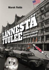 Lännestä tuulee: Britannian ja Yhdysvaltojen propaganda kylmän sodan Suomessa