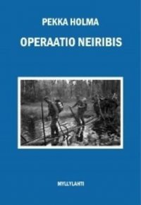 Operaatio Neiribis : sotaromaani tiedusteluosaston toiminnasta jatkosodassa