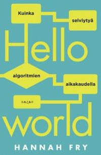 Hello world: Kuinka selviytyä algoritmien aikakaudella