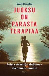 Juoksu on parasta terapiaa: Poista stressi ja ahdistus - Elä onnellisemmin