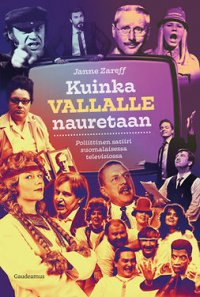 Kuinka vallalle nauretaan: Poliittinen satiiri suomalaisessa televisiossa