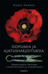 Oopiumia ja ajatusharjoituksia : kirjoituksia antiikin lääketieteestä ja filosofiasta