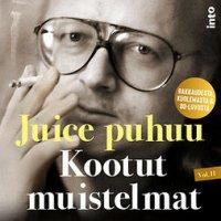 Juice puhuu: kootut muistelmat: rakkaudesta, kuolemasta & 80-luvusta. Vol. II