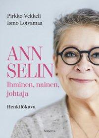 Ann Selin : ihminen, nainen, johtaja : henkilökuva