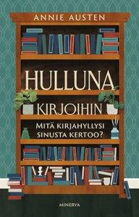 Hulluna kirjoihin: mitä kirjahyllysi sinusta kertoo?
