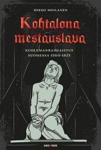 Kohtalona mestauslava: Kuolemanrangaistus Suomessa 1500-1825
