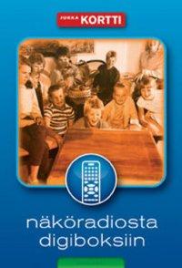 Näköradiosta digiboksiin : suomalaisen television sosiokulttuurinen historia