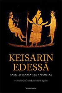 Keisarin edessä. Kaksi ateenalaista apologiaa
