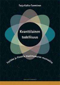 Kvanttilainen todellisuus: Fysiikka ja filosofia maailmankuvan muovaajina