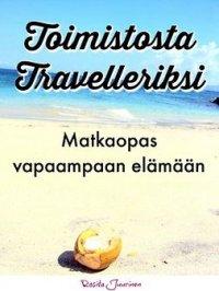 Toimistosta travelleriksi – Matkaopas vapaampaan elämään