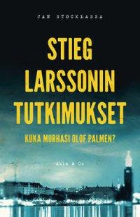 Stieg Larssonin tutkimukset. Kuka murhasi Olof Palmen?
