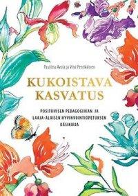 Kukoistava kasvatus: positiivisen pedagogiikan ja laaja-alaisen hyvinvointiopetuksen käsikirja
