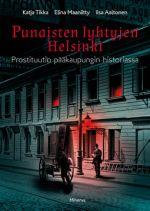 Punaisten lyhtyjen Helsinki : prostituutio pääkaupungin historiassa