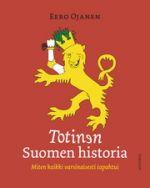 Totinen Suomen historia : miten kaikki varsinaisesti tapahtui